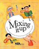 Mixing It Up: Integrated, Interdisciplinary, Intriguing Science in the Elementary Classroom