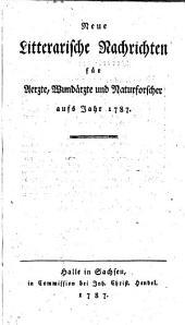 Neue litterarische Nachrichten für Ärzte, Wundärzte und Naturforscher: 1787, 1/15