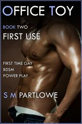 Office Toy - First Use : First Time Gay BDSM Power Play (Series Book Two)
