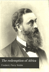 The Redemption of Africa: A Story of Civilization, with Maps, Statistical Tables and Select Bibliography of the Literature of African Missions, Volume 2