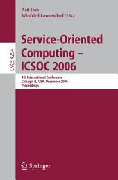 Service-Oriented Computing - ICSOC 2006: 4th International Conference, Chicago, IL, USA, December 4-7, Proceedings