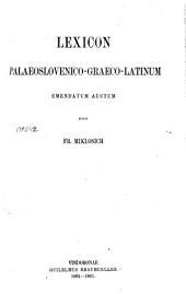 Lexicon palaeoslovenico-graeco-latinum emendatum auctum, edidit Fr. Miklosich