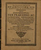 Assertiones Juridicae, De Amplissima, Elegantissima Et Difficillima Testamentaria materia