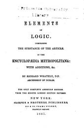 Elements of Logic: Comprising the Substance of the Article in the Encyclopædia Metropolitana : with Additions, &c