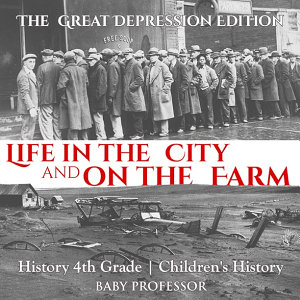 Life in the City and on the Farm   The Great Depression Edition   History 4th Grade   Children s History
