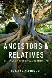 Ancestors and Relatives: Genealogy, Identity, and Community