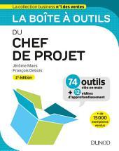 La boîte à outils du Chef de projet - 2e éd.: 74 outils clés en main + 12 vidéos d'approfondissement