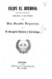 Felipe el Hermoso. Drama en cuatro actos, original y en verso