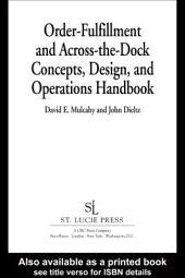 Order-Fulfillment and Across-the-Dock Concepts, Design, and Operations Handbook