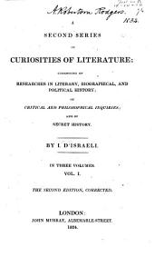 A Second Series of Curiosities of Literature: Consisting of Researches in Literary, Biographical, and Political History; of Critical and Philosophical Inquiries; and of Secret History, Volume 1
