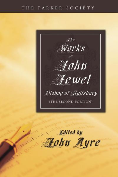 The Works Of John Jewel Bishop Of Salisbury