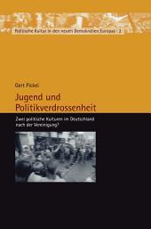 Jugend und Politikverdrossenheit: Zwei politische Kulturen im Deutschland nach der Vereinigung?