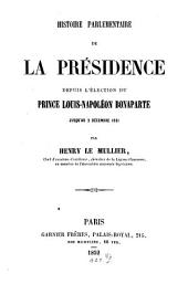 Histoire parlementaire de la présidence depuis l'élection du Prince Louis-Napoléon Bonaparte jusqu'au 2 Dec. 1851