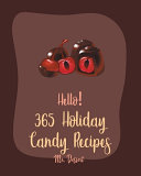 Hello  365 Holiday Candy Recipes PDF