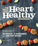 The Truly Easy Heart-Healthy Cookbook