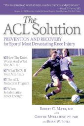 The ACL Solution: Prevention and Recovery for Sports' Most Devastating Knee Injury