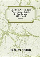 Friedrich V. Schillers Auserlesene Briefe in Den Jahren 1781-1805