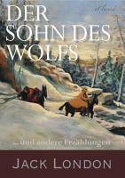 Jack London  Der Sohn des Wolfs und andere Abenteuererz  hlungen PDF
