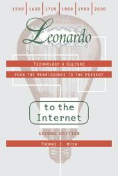 Leonardo to the Internet: Technology and Culture from the Renaissance to the Present, Edition 2