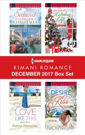 Harlequin Kimani Romance December 2017 Box Set: Seduced by the Tycoon at Christmas\A Love Like This\An Unexpected Holiday Gift\Desire in a Kiss