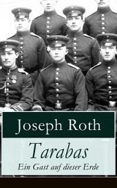 Tarabas - Ein Gast auf dieser Erde (Vollständige Ausgabe): Rastloses Leben von Oberst Nikolaus Tarabas (Historischer Roman - Erster Weltkrieg)