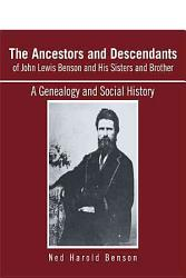 The Ancestors and Descendants of John Lewis Benson and His Sisters and Brother PDF