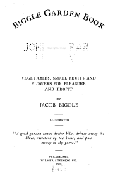 Biggle Garden Book: Vegetables, Small Fruits and Flowers for Pleasure and Profit
