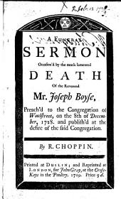A Funeral Sermon occasion'd by the ... Death of the Reverend Mr. Joseph Boyse, etc