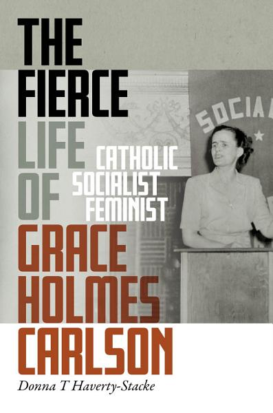 Download The Fierce Life of Grace Holmes Carlson Book