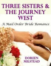 Three Sisters & the Journey West: A Mail Order Bride Romance