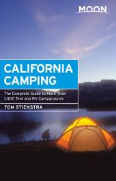 Moon California Camping: The Complete Guide to More Than 1,400 Tent and RV Campgrounds, Edition 20