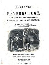 Elements of Meteorology: With Questions for Examination, Designed for Schools and Academies
