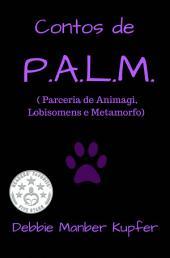 Contos de P.A.L.M. ( Parceria de Animagi, Lobisomens e Metamorfo)