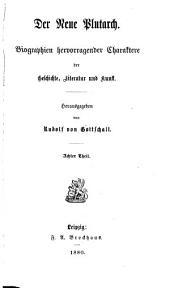 Der neue Plutarch: Biographien hervorragender Charaktere der Geschichte, Literatur und Kunst, Band 8