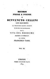 Vita di Benvenuto Cellini orefice e scultore fiorentino: Ricordi prose e poesie di Benvenutto Cellini : con documenti la maggior parte inediti in seguito e ad illustrazione della vita del medesimo, Volume 3