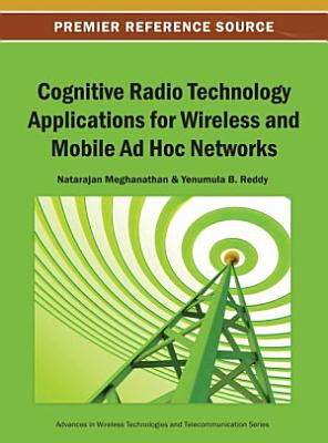 Cognitive Radio Technology Applications for Wireless and Mobile Ad Hoc Networks
