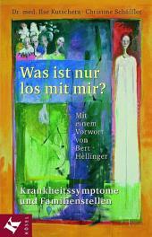 Was ist nur los mit mir?: Krankheitssymptome und Familienstellen. Mit einem Vorwort von Bert Hellinger
