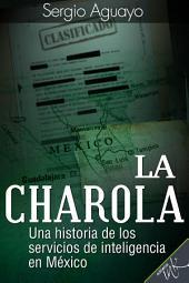 La Charola: Una historia de los servicios de inteligencia en México