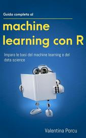 Guida completa al machine learning con R: Impara le basi del machine learning e del data science