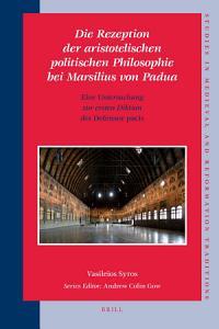 Die Rezeption der aristotelischen politischen Philosophie bei Marsilius von Padua PDF