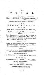 The Trial of the Hon. George Gordon, Commonly Called Lord George Gordon, for High-treason, at the Bar of the Court of King's Bench, on Monday, the 5th of February, 1781