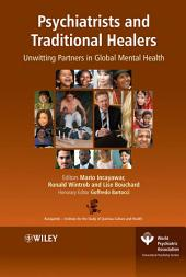 Psychiatrists and Traditional Healers: Unwitting Partners in Global Mental Health