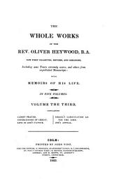 The whole works of the Rev. Oliver Heywood: now first collected, revised and arranged, including some tracts extremely scarce, and others from unpublished manuscripts : with memoirs of his life, Volume 3