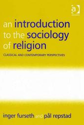 An Introduction to the Sociology of Religion: Classical and Contemporary Perspectives