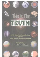 This is the Truth - Newly Discovered Scientific Facts Revealed in Qur'an and Authentic Hadeeth