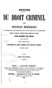 Histoire du droit criminel des peuples modernes ...: depuis la chute du l'empire romain jusqu'au XIXe siecle pour faire suite a l'histoire du droit criminel des peuples anciens, Volume3
