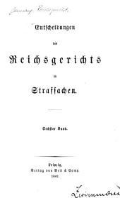 Entscheidungen des Reichsgerichts in Strafsachen: Band 6