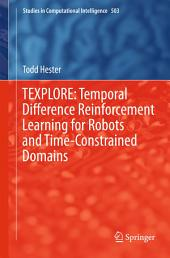 TEXPLORE: Temporal Difference Reinforcement Learning for Robots and Time-Constrained Domains