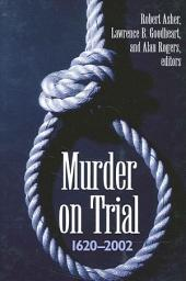 Murder on Trial: 1620-2002
