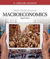 Brief Principles of Macroeconomics: Edition 8
